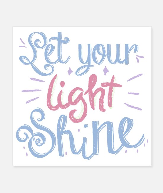 Let Your Light Posters - Let Your Light Shine TShirt - Posters white