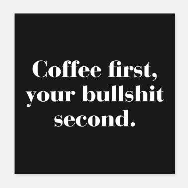Offensive Coffee First, Bullshit Second Funny Quote Poster - Poster