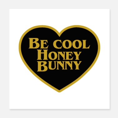 Honey be cool honey bunny - Poster