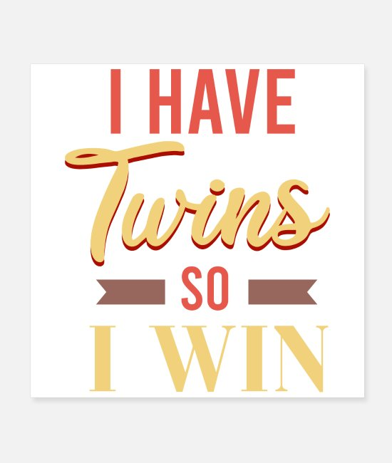 Father's Day Posters - Twins I have Twins so I win Twin dad Twin mom Gift - Posters white
