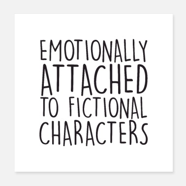 Character Emotionally Attached To Fictional Characters - Poster