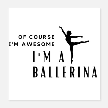 Ballerina Of Course I'm Awesome, I'm A Ballerina - Poster