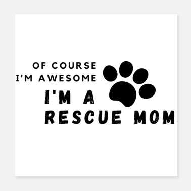 Rescue Dog Of Course I'm Awesome, I'm A Rescue Mom - Poster