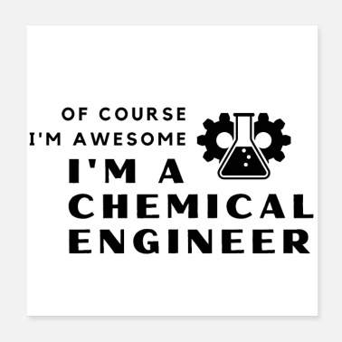 Chemical Of Course I'm Awesome, I'm A Chemical Engineer - Poster
