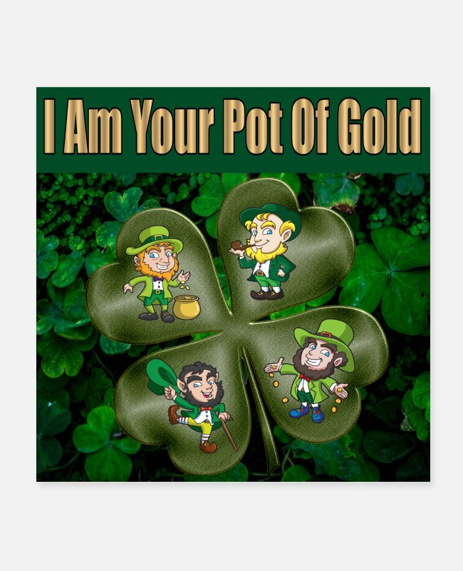 Kiss Me I'm Posters - Irish I am Your Pot Of Gold - Posters white