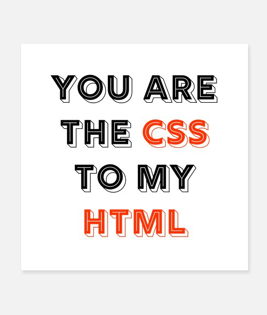 Coder Posters - You Are The CSS To My Html - web developer love - Posters white