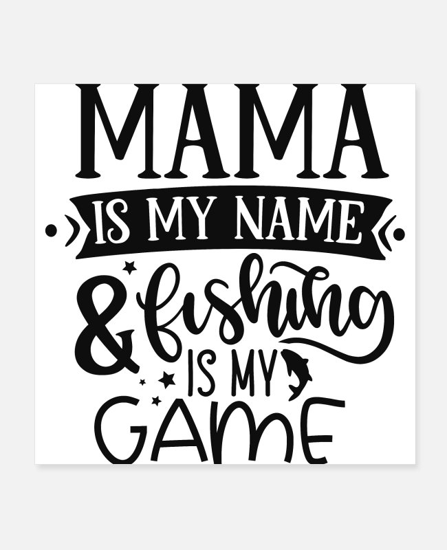 Quote Posters - Mama Is My Name & Fishing Is My Game Funny - Posters white