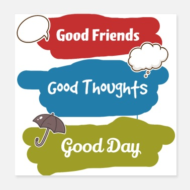 Good Day Good friends good thoughts good day - Colors - Poster