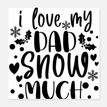 I Love Dad I Love My Dad Snow Much Christmas Winter - Poster