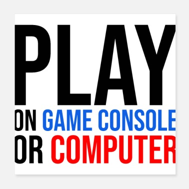Console play on console or computer - Poster