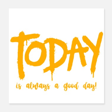 Good Day Today is always a good day - Poster