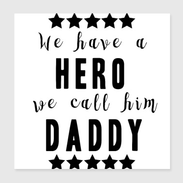 we have a hero we call him daddy Vatertag Geschenk - Poster 20x20 cm