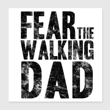 Fear The Walking Dad Father's Day Gift Idea - Poster 20x20 cm