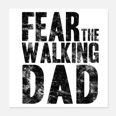 Son Fear The Walking Dad Father's Day Gift Idea - Poster 20x20 cm