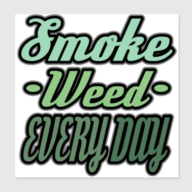 Smoke Weed Every Day Regalo di cannabis - Poster 20x20 cm