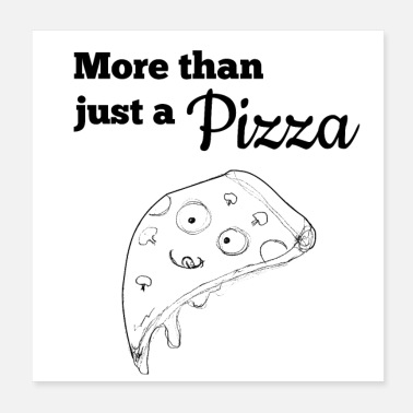 Pizza More than just a pizza - Poster 20x20 cm
