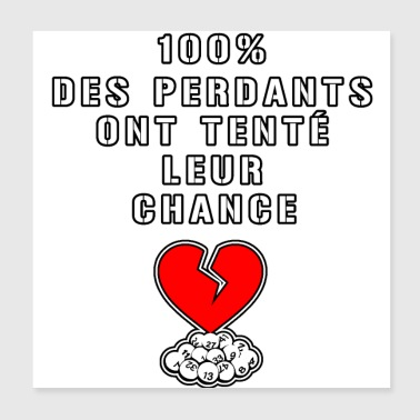 100% OF LOSERS HAVE TAKEN THEIR CHANCE - Poster 20x20 cm