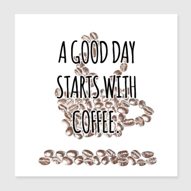 A good day starts with coffee - Poster 20x20 cm