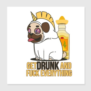 Tequila Get Drunk and Fuck Everything! - Poster 20x20 cm