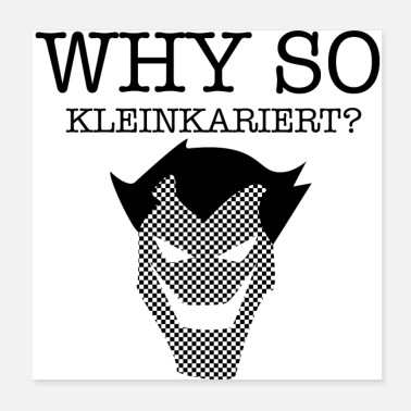 Satire JOKER WHY SO KLEINKARIERT (poster) - Poster 20x20 cm