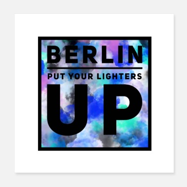 Blaze Berlin put your lighters up - Poster