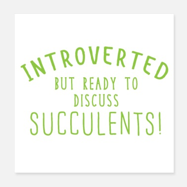 Cactuses Introverted but ready to discuss succulents! - Poster
