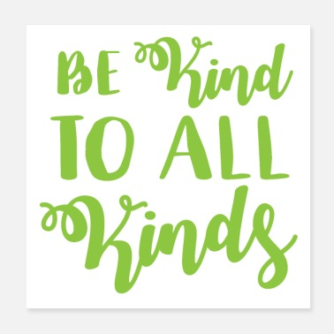 Kind be kind to all kinds in beautiful green script - Poster