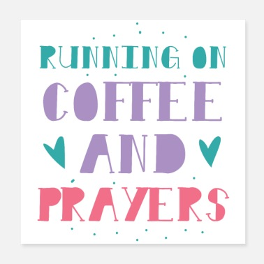 Prayer running on coffee and prayers - Poster
