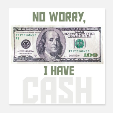 Cash No worry, I have Cash Money Franklin 100 Dollar - Poster