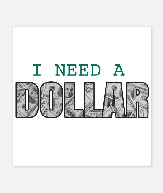 Dollars Poster - I need a Dollar Cash Money Franklin USA Geschenk - Poster Weiß