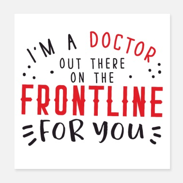 Surgeon I'm a doctor out there on the frontline for you - Poster