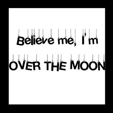 Belive me I'm over the moon - Poster 20x20 cm