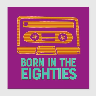 Born in the Eighties Poster - Poster 20x20 cm