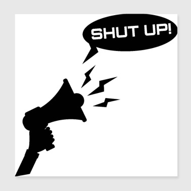 Shut Up Leise Megaphon - Poster 20x20 cm