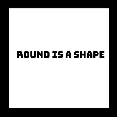 Round Dick Round Is A Shape - Poster 20x20 cm