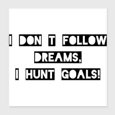 Volg Dreams Hunt Goals - Poster 20x20 cm