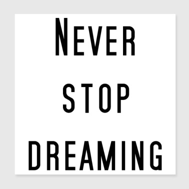 Never stop dreaming! - Poster 20x20 cm