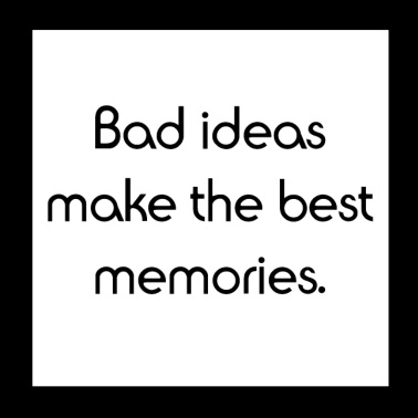 Bad Ideas make the best memories. - Poster 20x20 cm