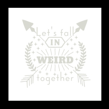 Lets fall in weird together - Poster 20x20 cm