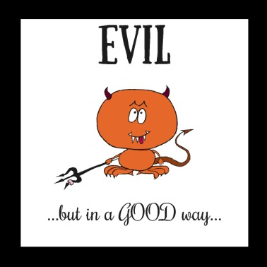 Evil... but in a good way - Poster 20x20 cm