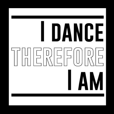 I dance therefore I am - Poster 20x20 cm