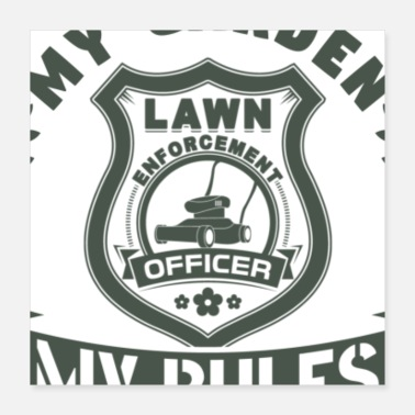 Lawn My Garden My Rules Lawn Enforcement Officer Gift - Poster