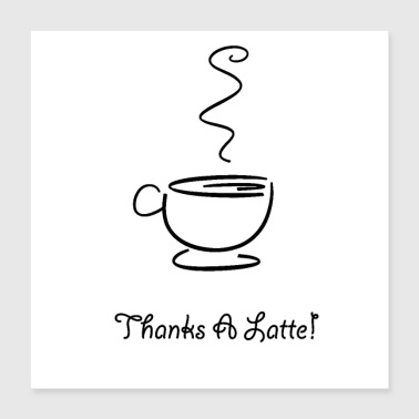Teenager Thanks A Latte Kaffee - Poster 40x40 cm