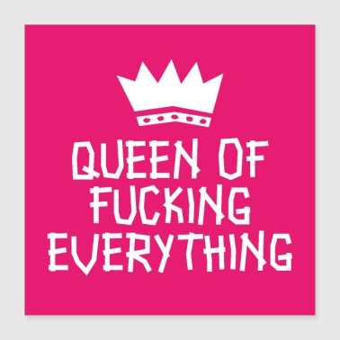 Queen of fucking everything poster - Poster 40x40 cm