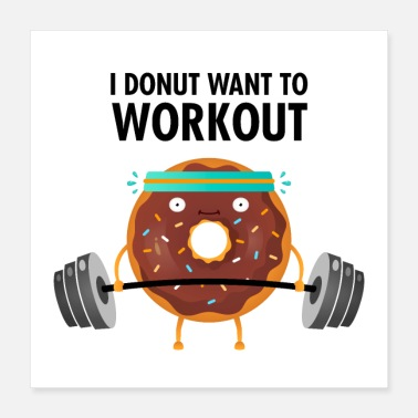 Donut I Donut Want To Workout - Poster