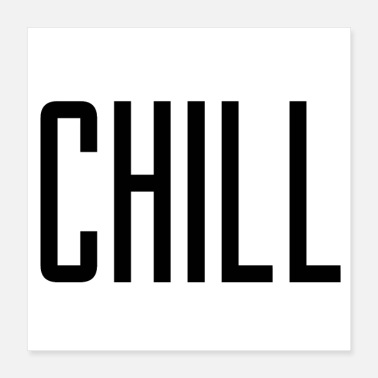 Chill Chill - Poster 40x40 cm