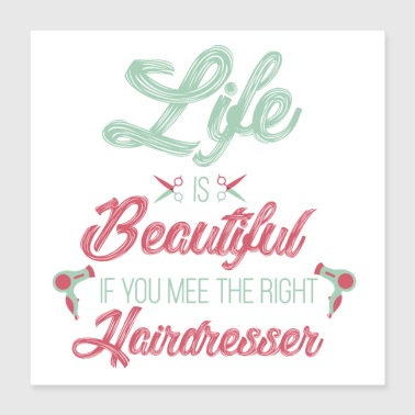 Job Life is beautiful with the right hairdresser - Poster 40x40 cm