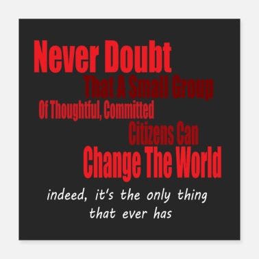 Group Never doubt that a small group/change the world. - Poster 40x40 cm
