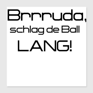Legendary Brrruda hits the ball long - Poster 40x40 cm