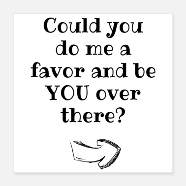 Korb Could you do me a favor and be you over there Fun - Poster 40x40 cm